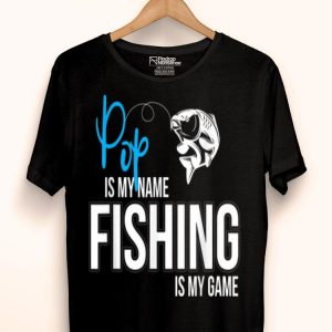 Pop Is My Name Fishing Is My Game shirt