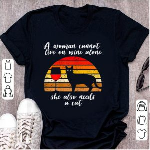 Premium A woman Cannot Live On Wine Alone She Also Need A Cat Vintage shirt