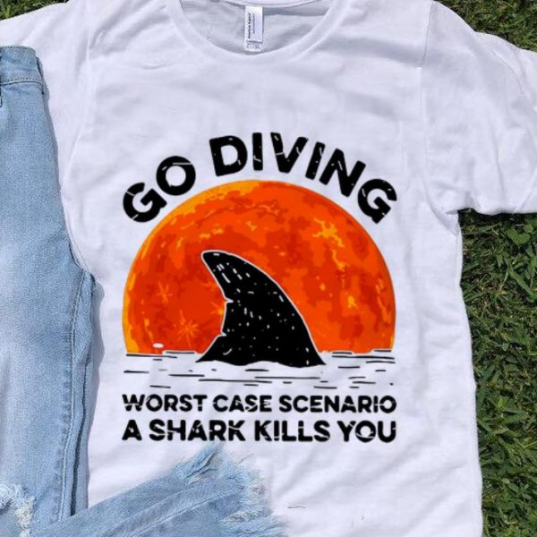 Premium Go Diving Worst Case Scenario A Shark Kills You shirt