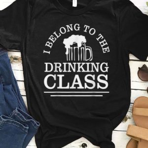 Premium I Belong To The Drinking Class Beer shirt