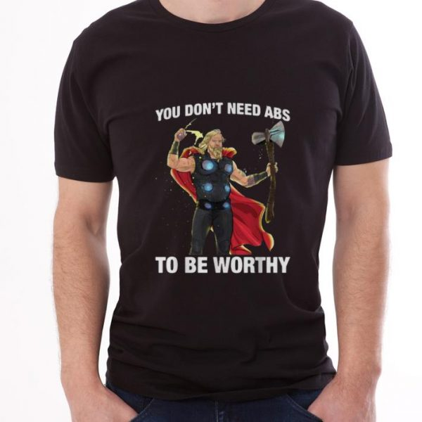 Premium Marvel Thor You Don't Need Abs To Be Worthy shirt