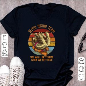 Premium Sloth Hiking team We Will Get There When We Get There Vintage shirt