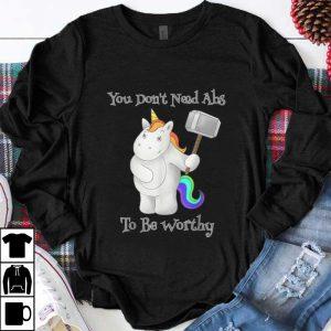 Premium You Don't Need Abs To Be Worthy Unicorn Mjolnir shirt