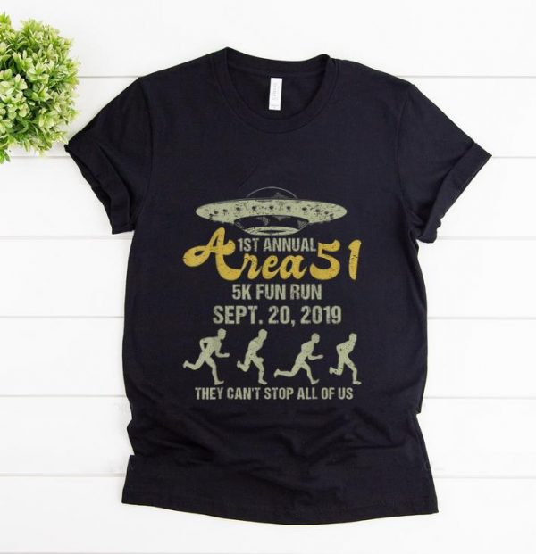Pretty 1st Annual Area 51 5k Fun Run They Can't Stop All Of Us shirt