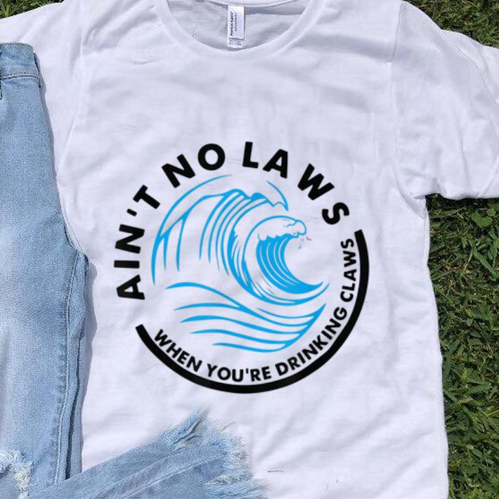 Pretty Ain t No Laws When Youre Drinking Claws Blue Wave shirt 1 1 - Pretty Ain't No Laws When Youre Drinking Claws Blue Wave shirt