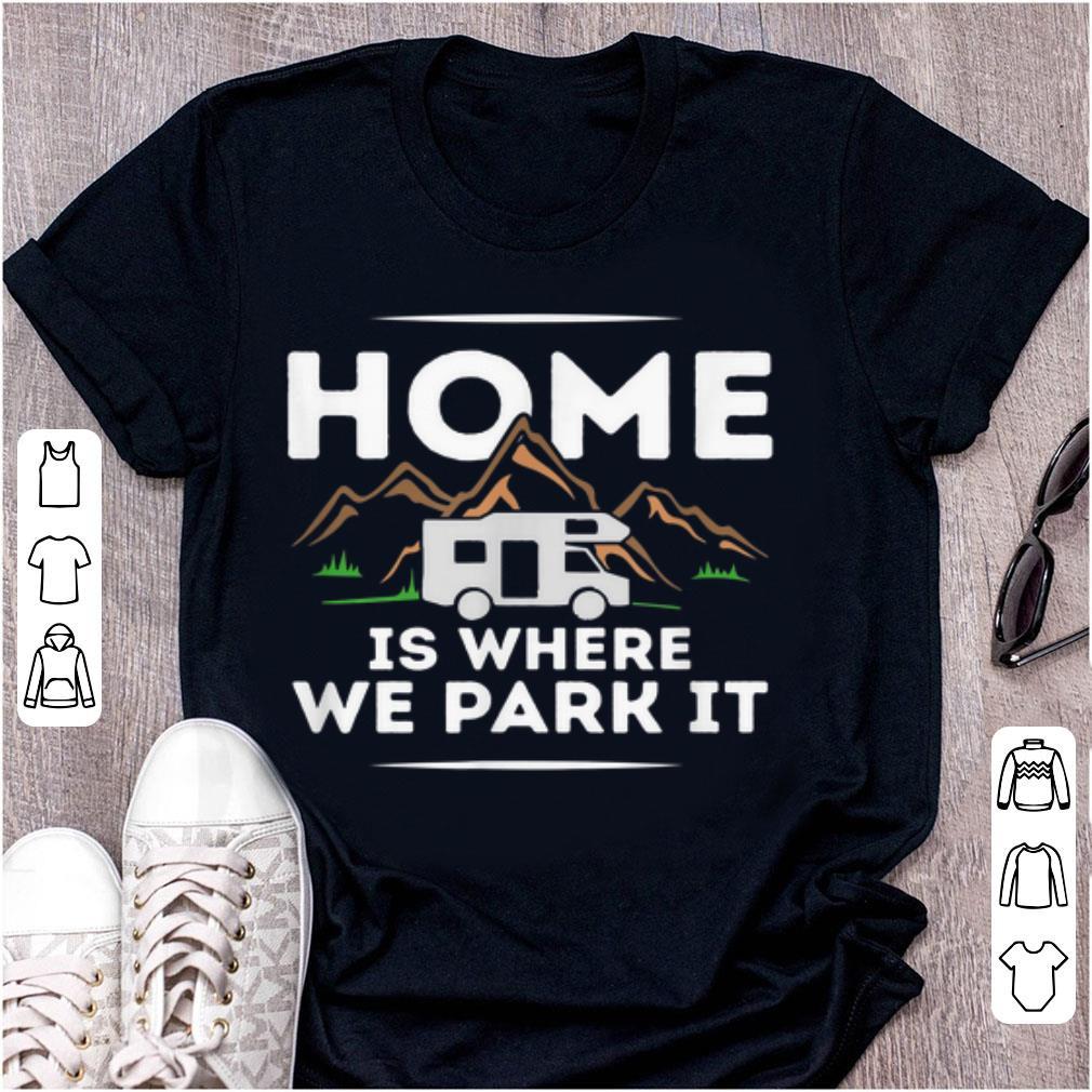 Pretty Motorhome Accessories Camper Home Is Where We Park It shirt 1 - Pretty Motorhome Accessories Camper Home Is Where We Park It shirt