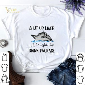 Shut up liver i bought the drink package shirt sweater