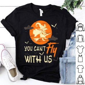 Top You Can't Fly With Us Halloween Witch shirt