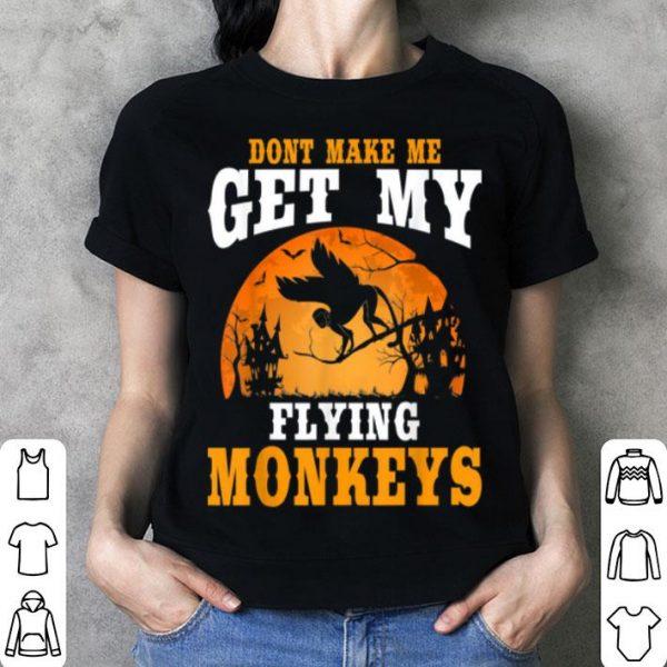 Don't Make Me Get My Flying Monkeys Halloween Costume shirt