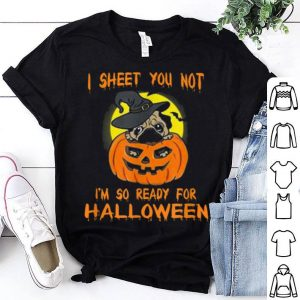 Funny I Sheet You Not I'm So Ready For Halloween shirt