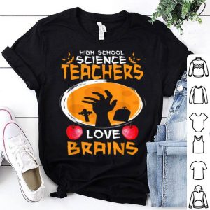 High School Science Teachers Love Brains - Halloween shirt