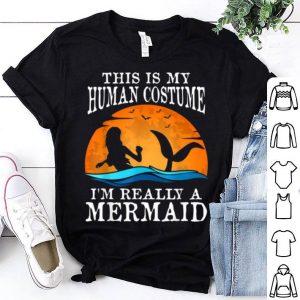 Original This Is My Human Costume I'm Really A Mermaid Halloween shirt
