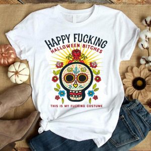 Happy Fucking Halloween Bitches This Is My Costume shirt