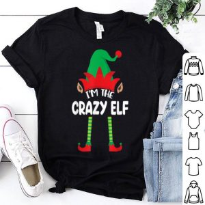 Hot Elf Matching Family Group Christmas Gifts I'm The Crazy Elf shirt