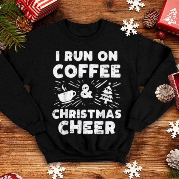 Hot I Run On Coffee And Xmas Cheer Funny Christmas Holiday Gift shirt