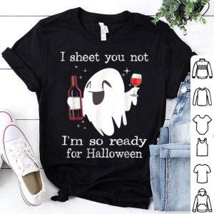 Original I Sheet You Not I'm So Ready For Halloween Wine shirt