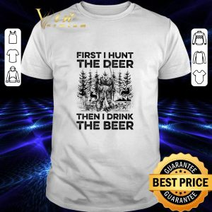 Pretty Camping bear first i hunt the deer then i drink the beer shirt