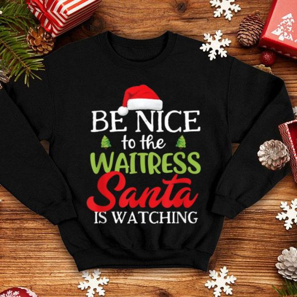 Beautiful Funny Be Nice To The Waitress Santa Is Watching Christmas sweater