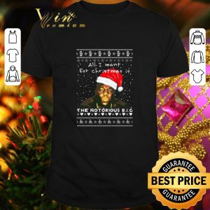 Hot All i want for Christmas is The Notorious BIG Rapper shirt