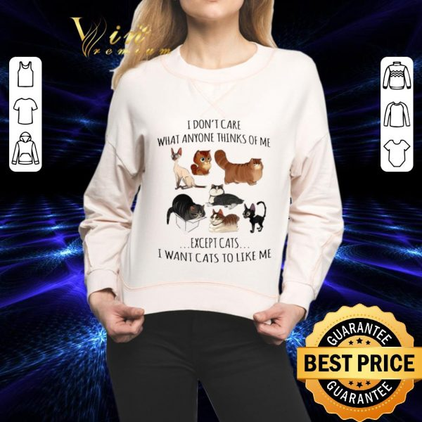 Hot I don't care what anyone thinks of me except cats i want cats shirt