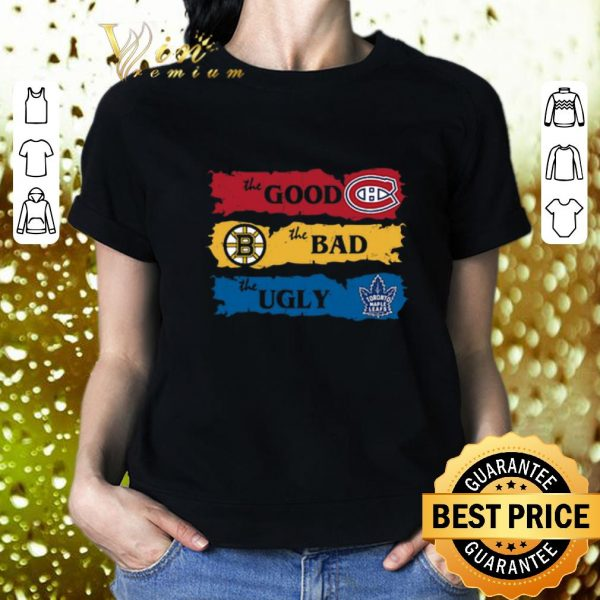 Hot The Good Boston Bruins The Bad Boston Bruins Leafs The Ugly shirt