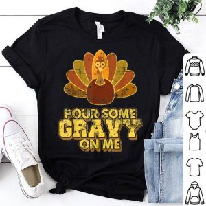 Official Pour Some Gravy On Me Funny Thanksgiving Dinner shirt