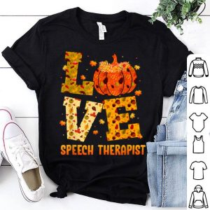 Original LOVE speech therapist Fall Thanksgiving Gift Pumpkin shirt