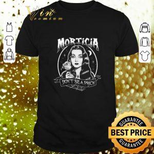 Original Morticia Addams don't be a prick shirt