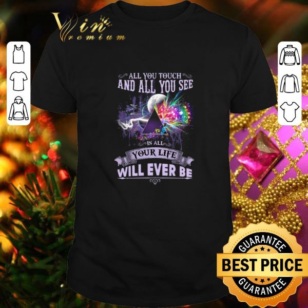 Original Pink Floyd all you touch and all you see is all your life will ever be shirt
