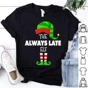 Premium The ALWAYS LATE ELF Group Matching Family Christmas PJS shirt