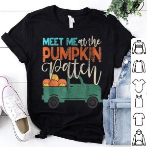 Pretty Meet Me At The Pumpkin Patch Thanksgiving Xmas Gift Outfit shirt