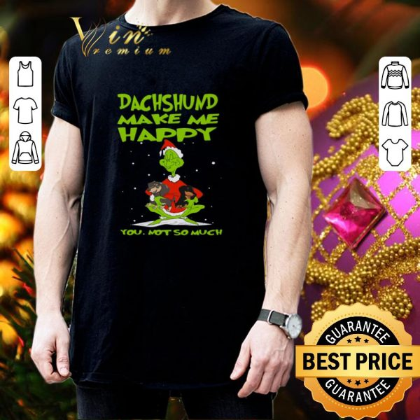 Top Grinch Dachshund make me happy you not so much Christmas shirt