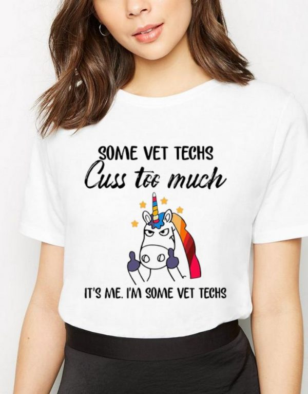 Awesome Unicorn Some Vet Techs Cuss Too Much It's Me I'm Some Vet Techs shirt