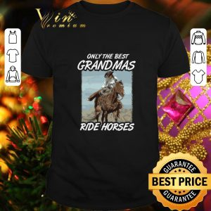 Cool Only the best grandmas ride horses shirt