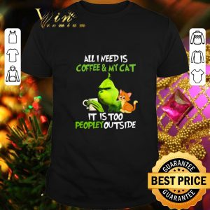 Hot Grinch all i need is coffee & my cat it is too peopley Christmas shirt