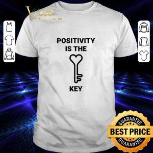 Hot Positivity is the key shirt