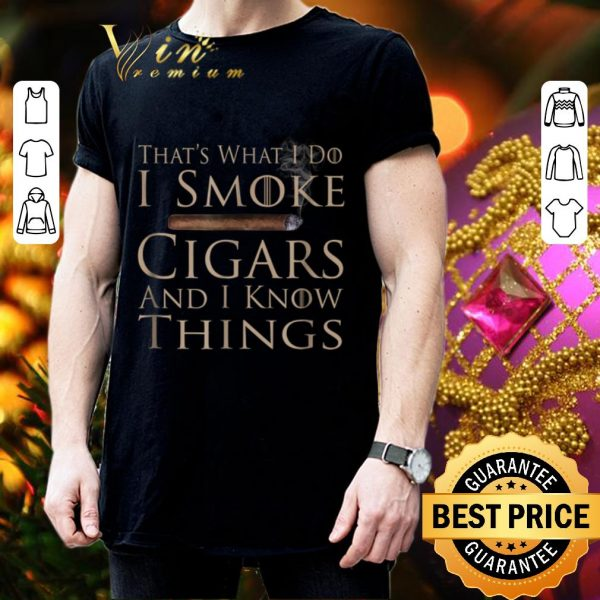 Original That's what i do i smoke cigars and i know things Game Of Throne shirt