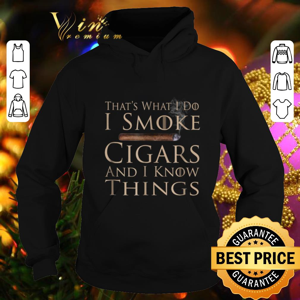 Original That s what i do i smoke cigars and i know things Game Of Throne shirt 4 - Original That's what i do i smoke cigars and i know things Game Of Throne shirt