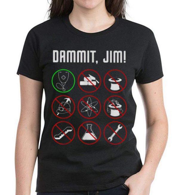 Pretty Dammit Jim I'm A Doctor Star Trek shirt