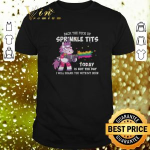 Top Unicorn gun back the fuck up sprinkle tits today is not the day shirt