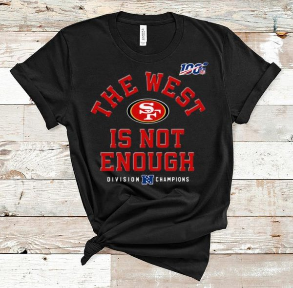 Hot San Fancisco 49ers Division Champion The West Is Not Enough shirt