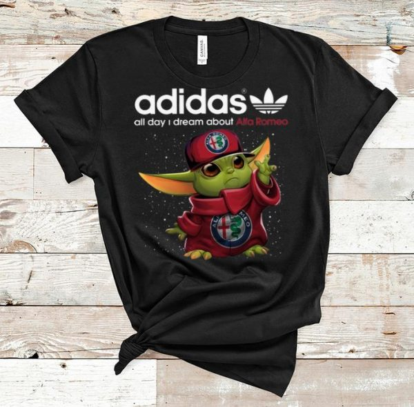Nice Baby Yoda Adidas All Day I Dream About Alfa Romeo shirt