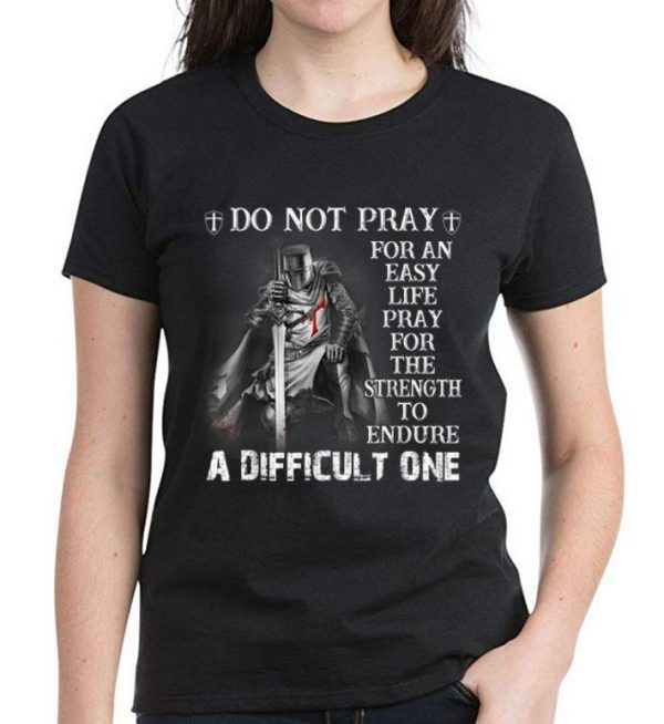 Official Knight Templar Do Not Pray For An Easy Life shirt