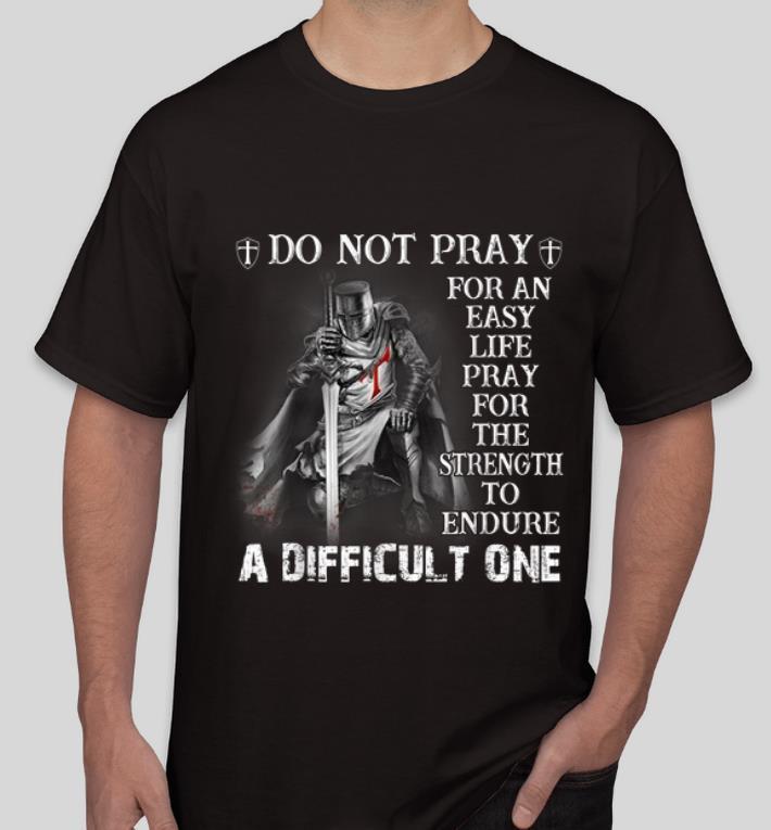 Official Knight Templar Do Not Pray For An Easy Life shirt 4 - Official Knight Templar Do Not Pray For An Easy Life shirt