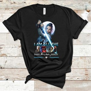 Official Star Wars I Am All The Jedi Daisy Ridley Signature shirt