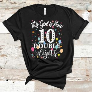 Original This Girl Is Now 10 Double Digits shirt