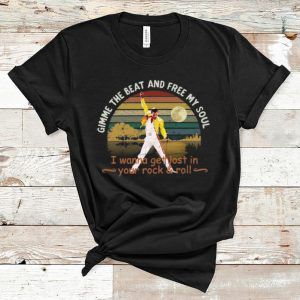 Great Freddie Mercury Gimme The Beat And Free My Soul I Wanna Get Lost In Your Rock And Roll Vintage shirt