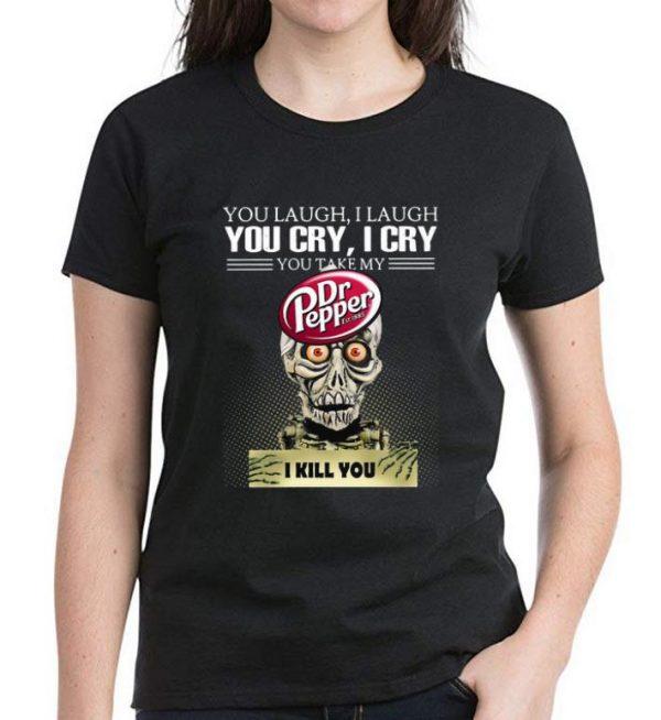 Nice Jeff Dunham you laugh I laugh you cry I cry you take my Dr. Pepper I kill you shirt