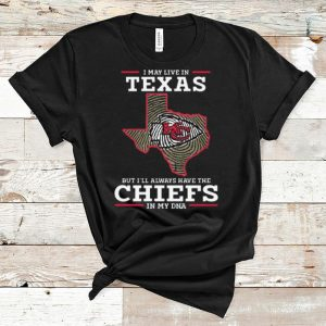Official I May Live In Texas But I'll Always Have The Chiefs In My DNA shirt