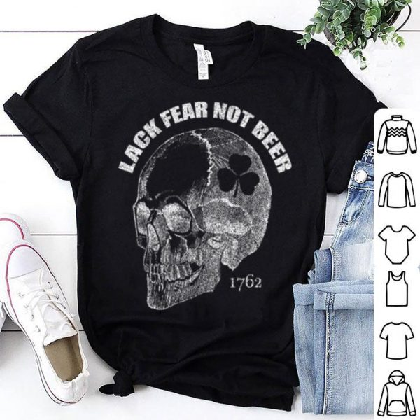 Pretty Lack Fear not Beer St Patrick's Day 1762 Skull shirt